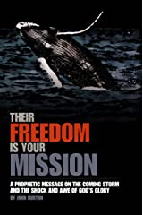 Their Freedom is Your Mission: A Prophetic Message on the Coming Storm and the Shock and Awe of God's Glory