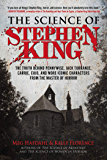 The Science of Stephen King: The Truth Behind Pennywise, Jack Torrance, Carrie, Cujo, and More Iconic Characters from…