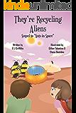 They're Recycling Aliens: Return to Antanesta (Kweezy Caploza Tales Book 2)