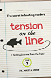 Tension on the Line: the secret to hooking readers (Writing Lessons from the Front Book 7)