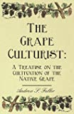 The Grape Culturist: A Treatise on the