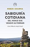 Sabiduría cotidiana del monje que vendió su Ferrari: Una fábula espiritual