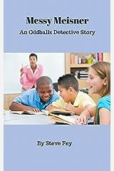 Messy Meisner: An Oddballs Detective Story (Oddballs Detectives Book 1) Kindle Edition