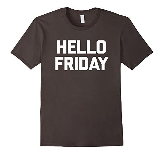 Mens Hello Friday T Shirt Funny Saying Sarcastic Novelty Humor 2XL Asphalt