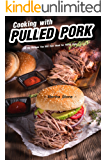 Cooking with Pulled Pork: All the Recipes You Will Ever Need for Pulled Pork (English Edition)