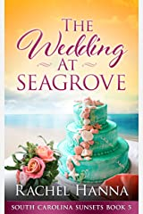 The Wedding At Seagrove (South Carolina Sunsets Book 5) Kindle Edition