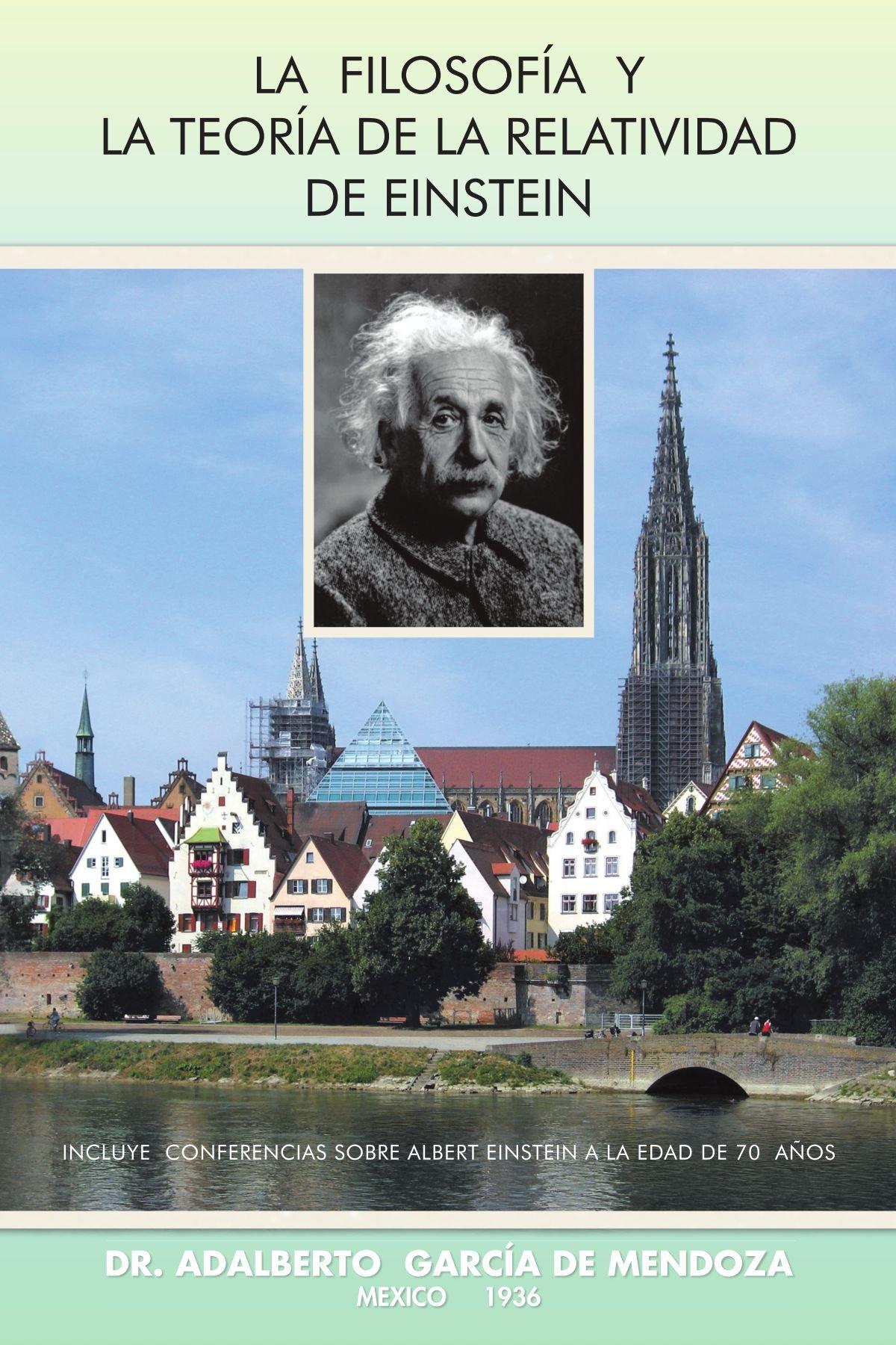 La Filosofía y La Teoría de La Relatividad de Einstein (Spanish Edition): Dr. Adalberto García De mendoza: 9781463316228: Amazon.com: Books