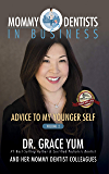 Advice to My Younger Self (Mommy Dentists in Business Book 2)