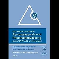 Was kommt, was bleibt – Personalauswahl und Personalentwicklung zwischen Wandel und Konstanz: Dokumentation der Kongressbeiträge des 9. Deutschen Assessment-Center-Kongresses 2016
