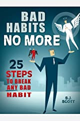Bad Habits No More: 25 Steps to Break Any Bad Habit Kindle Edition