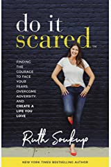 Do It Scared: Finding the Courage to Face Your Fears, Overcome Adversity, and Create a Life You Love Kindle Edition