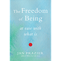 The Freedom of Being: At Ease with What Is (English Edition)