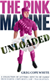 The Pink Marine UNLOADED: A Collection of Letters I Sent to my Family from Marine Corps Boot Camp