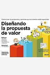Diseñando la propuesta de valor: Cómo crear los productos y servicios que tus clientes están esperando (Spanish Edition) Kindle Edition