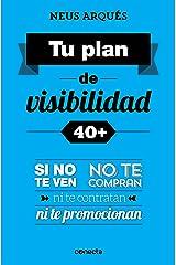 Tu plan de visibilidad 40+: Si no te ven, no te compran, ni te contratan ni te promocionan (Spanish Edition) Kindle Edition