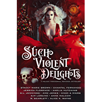 Such Violent Delights: A Holiday Paranormal Romance Anthology (English Edition)