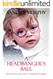 A Headbanger's Ball: Real Family Life with a Disabled Daughter