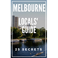 Melbourne 25 Secrets 2019 - The Locals Travel Guide  For Your Trip to Melbourne (  Victoria, Australia ) (English Edition)