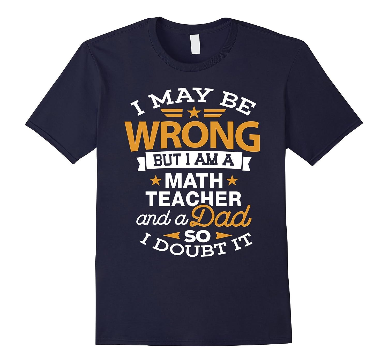 Math Teacher Dad Shirt I May Be Wrong Daddy Gift T-Shirt-Vaci