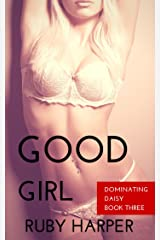 Good Girl (Dominating Daisy Book 3) Kindle Edition