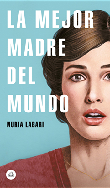 La mejor madre del mundo eBook: Labari, Nuria: Amazon.es: Tienda Kindle