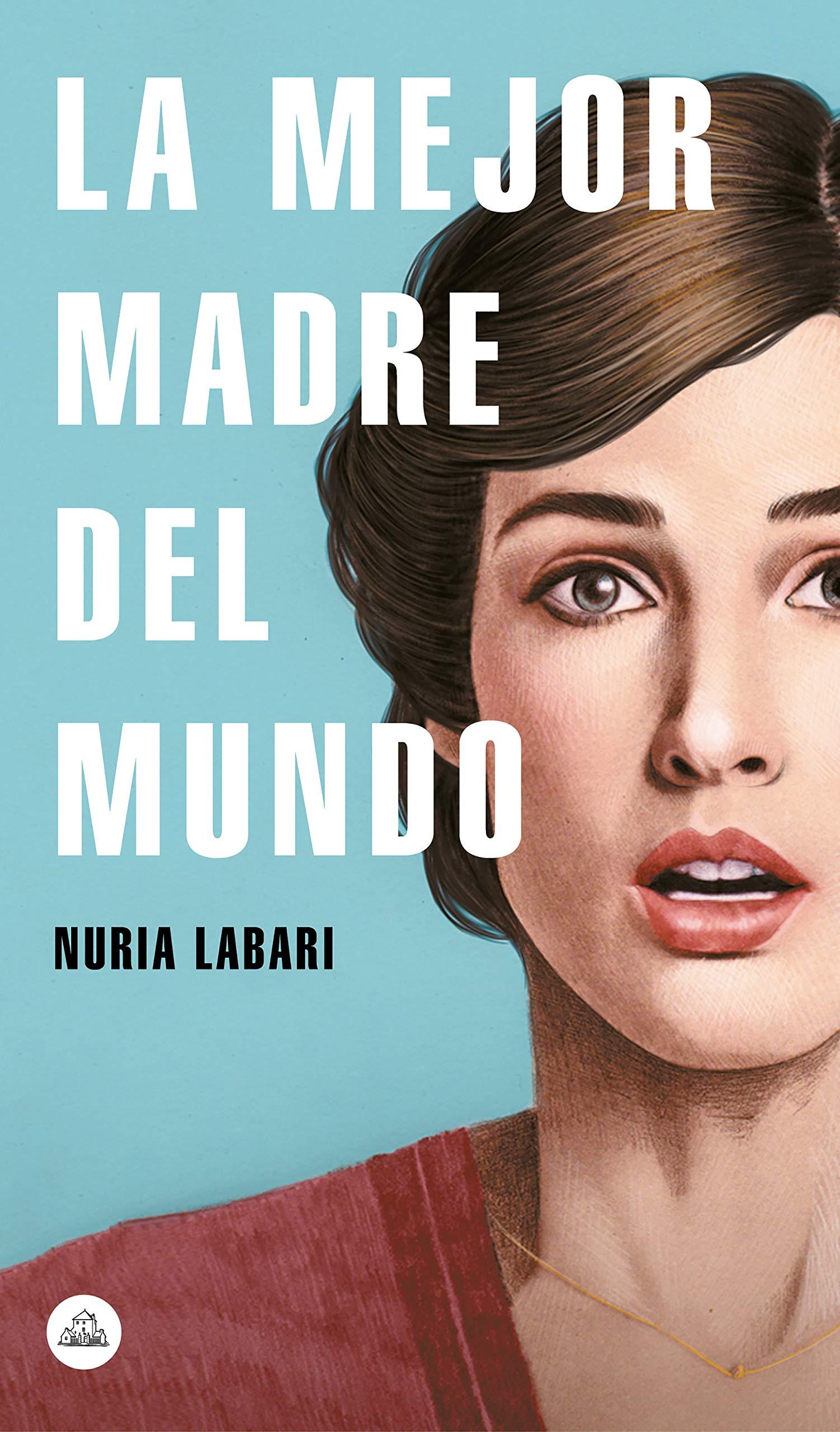 La mejor madre del mundo (Literatura Random House): Amazon.es: Labari, Nuria: Libros