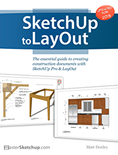 SketchUp To LayOut The Essential Guide Creating Construction Documents With Pro