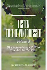 Listen To The Vinedresser Volume 2: 31 Declarations Of Who You Are In The Vine Kindle Edition