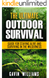 Outdoor Survival: The Ultimate Outdoor Survival Guide for Staying Alive and Surviving In The Wilderness (2nd Edition) (Prepping, Camping, Survivalism, ... Handbook, Survival Blueprint Book 1)
