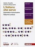 L'italiano che serve. Grammatica e comunicazione. Per le Scuole superiori. Con Contenuto digitale (fornito elettronicamente)