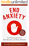 End Anxiety: Use Neuroscience to End Anxiety and Panic Attacks (Contains 3 Manuscripts: Squash Anxiety, Rewire Your Brain & Use Neuroscience to Overcome Anxiety)