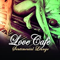 Love Cafe' - Sentimental Lounge