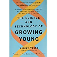 The Science and Technology of Growing Young: An Insider's Guide to the Breakthroughs That Will Dramatically Extend Our…