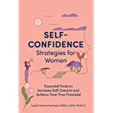 Self-Confidence Strategies for Women: Essential Tools to Increase Self-Esteem and Achieve Your True Potential