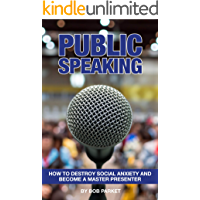 Public Speaking: How to destroy social anxiety and become a master presenter
