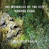 The Wrinkles of the City Havana Cuba