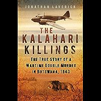 The Kalahari Killings: The True Story of a Wartime Double Murder in Botswana, 1943