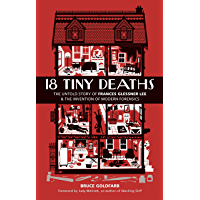 18 Tiny Deaths: The Untold Story of Frances Glessner Lee and the Invention of Modern Forensics (English Edition)