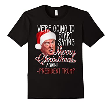 Amazon.com: President Donald Trump Merry Christmas Quote Funny T ...