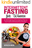 Intermittent Fasting for women: The Ultimate Beginners Guide for Permanent Weight Loss, Burn Fat in Simple, Healthy and Scientific Ways, Heal Your Body ... Process of Autophagy (English Edition)