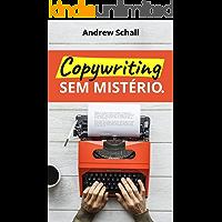 Copywriting sem Mistério: Descubra como Escrever Textos que Prendem a Atenção e Vendem Qualquer Coisa