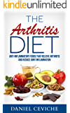 The Arthritis Diet: Anti-Inflammatory Foods That Relieve Arthritis and Reduce Joint Inflammation ((Arthritis Diet, Anti-Inflammatory Foods, Joint Inflammation))