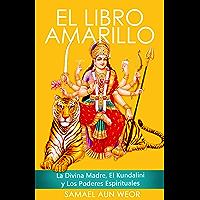 EL LIBRO AMARILLO: La Divina Madre, El Kundalini y Los Poderes Espirituales
