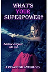 What's Your Super Power?: A Crazy Ink Anthology
