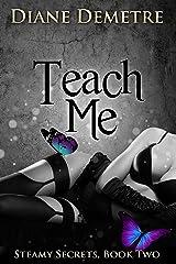 Teach Me (Steamy Secrets Book 2) Kindle Edition