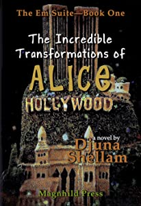 Incredible Transformations of Alice Hollywood, The (The Em Suite Book 1)