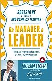 Da Manager a leader: Gestire con autorevolezza se stessi, gli altri e il proprio business