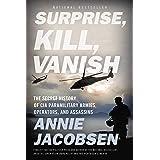 Surprise, Kill, Vanish: The Secret History of CIA Paramilitary Armies, Operators, and Assassins