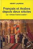 Français et Arabes depuis deux siècles : La chose franco-arabe. Suivi de Les Rapports entre les métropoles et les systèmes coloniaux