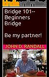 Bridge 101--Beginners Bridge (Be my partner!)